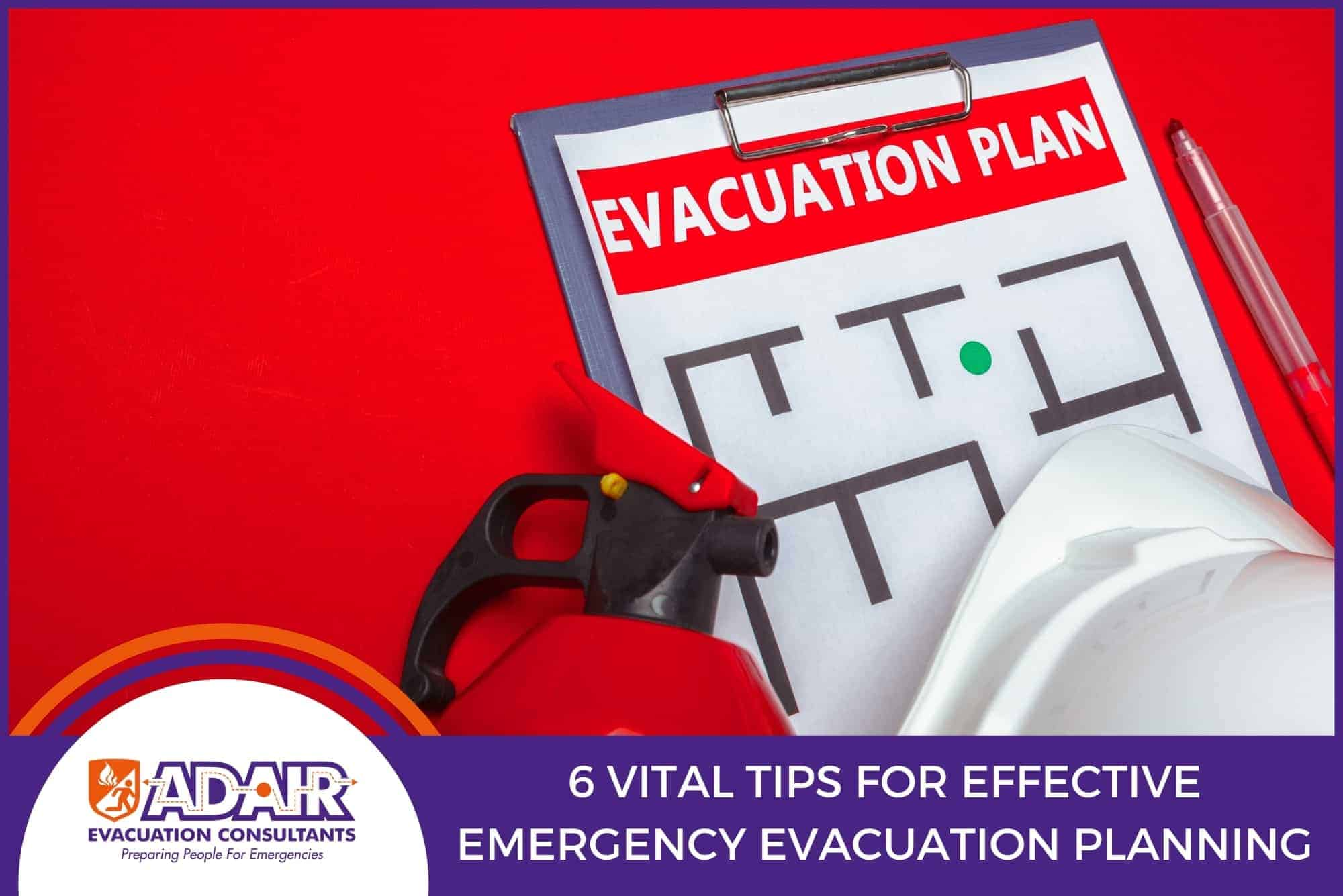 6 Vital Tips for Effective Emergency Evacuation Planning